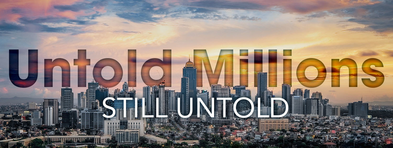 Untold Millions Still Untold